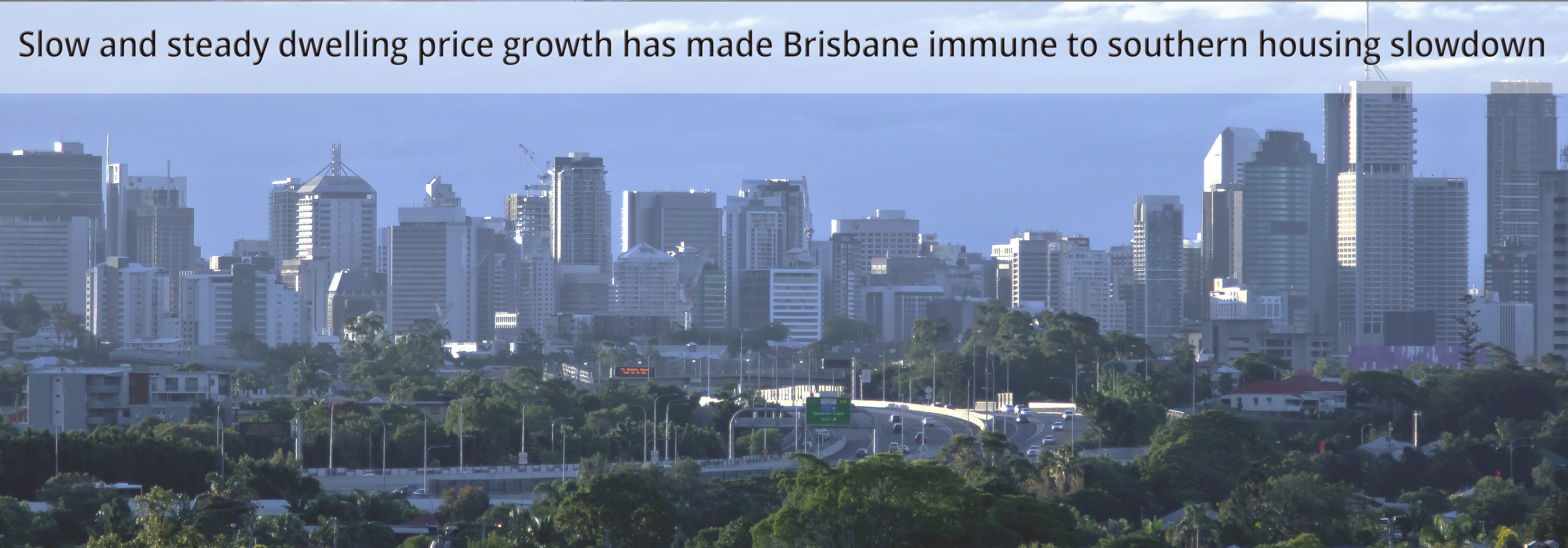 Slow and steady dwelling price growth has made Brisbane immune to southern housing slowdown